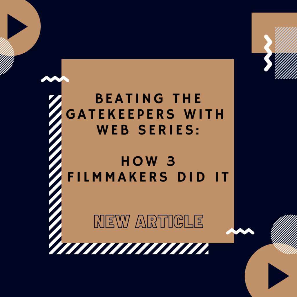 Beating the Gatekeepers with Web Series